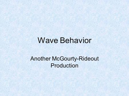 Wave Behavior Another McGourty-Rideout Production.