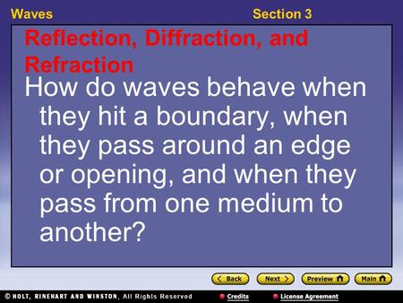 WavesSection 3 Reflection, Diffraction, and Refraction How do waves behave when they hit a boundary, when they pass around an edge or opening, and when.