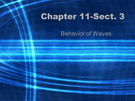 Chapter 11-Sect. 3 Behavior of Waves. Reflection Reflection-occurs when a wave strikes an object and bounces off of it All waves (including sound, water.