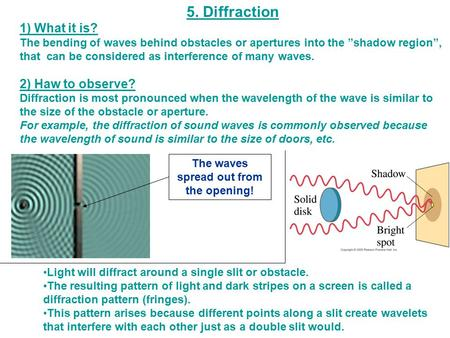 "The waves spread out from the opening! 5. Diffraction 1) What it is? The bending of waves behind obstacles or apertures into the ""shadow region"", that."