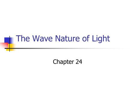 The Wave Nature of Light Chapter 24. Properties of Light Properties of light include reflection, refraction, interference, diffraction, and dispersion.