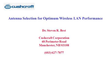 Antenna Selection for Optimum Wireless LAN Performance Dr. Steven R. Best Cushcraft Corporation 48 Perimeter Road Manchester, NH 03108 (603) 627-7877.