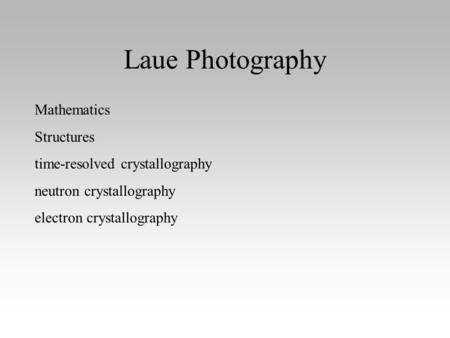 Laue Photography Mathematics Structures time-resolved crystallography neutron crystallography electron crystallography.