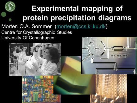 Experimental mapping of protein precipitation diagrams Morten O.A. Sommer Centre for Crystallographic Studies University Of