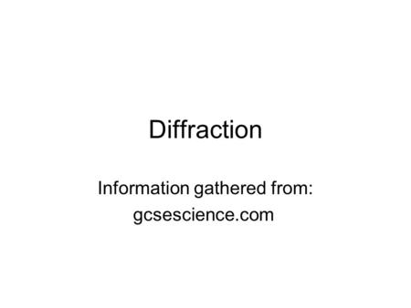 Diffraction Information gathered from: gcsescience.com.