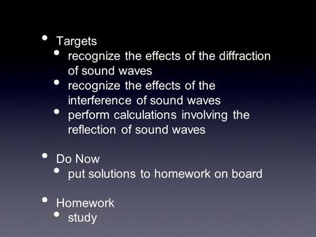 Targets recognize the effects of the diffraction of sound waves recognize the effects of the interference of sound waves perform calculations involving.