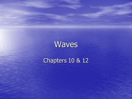 Waves Chapters 10 & 12. The Nature of Waves Chapter 10 Sections 1 & 2.