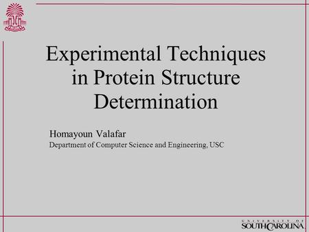 Experimental Techniques in Protein Structure Determination Homayoun Valafar Department of Computer Science and Engineering, USC.