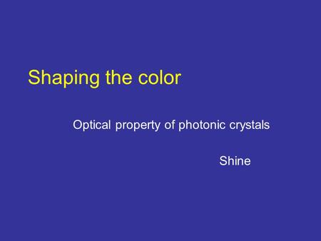 Shaping the color Optical property of photonic crystals Shine.