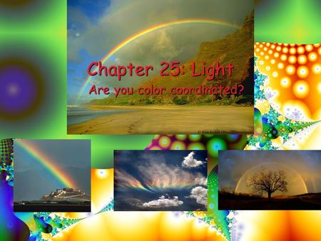 Chapter 25: Light Are you color coordinated? California Standards 4.Waves have characteristic properties that do not depend on the type of wave. As a.