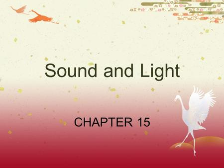 Sound and Light CHAPTER 15. All sound waves  Are caused by vibrations.