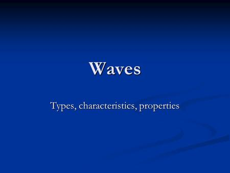 Waves Types, characteristics, properties. Wave: definition A quantity or disturbance that changes in magnitude with respect to time at a given location.