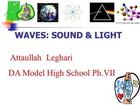 WAVES: SOUND & LIGHT © 2000 Microsoft Clip Gallery Attaullah Leghari DA Model High School Ph.VII.