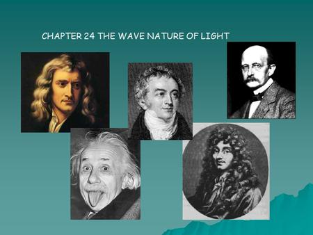CHAPTER 24 THE WAVE NATURE OF LIGHT. Huygen's principle, which states that all points along a wave front act as if they were point sources. Thus, when.