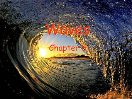 Waves Waves Chapter 8. The Nature of Waves What is a wave? A wave is a repeating disturbance or movement that transfers energy through matter or space.