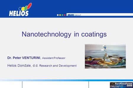 Nanotechnology in coatings Dr. Peter VENTURINI, Assistant Professor Helios Domžale, d.d. Research and Development.
