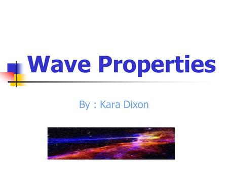 Wave Properties By : Kara Dixon Reflection The angles are always measured with respect to the normal to the surface. The law of reflection is also consistent.