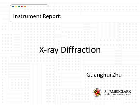 Instrument Report: X-ray Diffraction Guanghui Zhu.