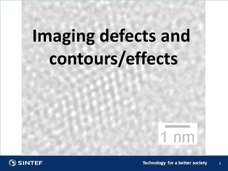 Technology for a better society 1 Imaging defects and contours/effects.