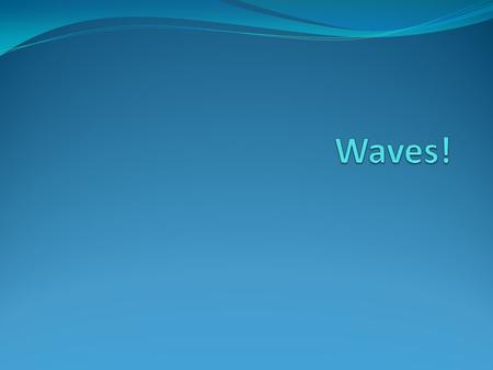 What is a wave?  A wave is an oscillation that travels from one place to another.  If you poke a floating ball, it oscillates up and down.  The oscillation.