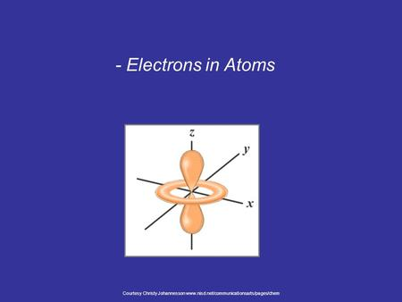 - Electrons in Atoms Courtesy Christy Johannesson www.nisd.net/communicationsarts/pages/chem.