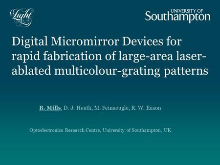 Digital Micromirror Devices for rapid fabrication of large-area laser- ablated multicolour-grating patterns B. Mills, D. J. Heath, M. Feinaeugle, R. W.