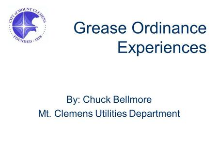 Grease Ordinance Experiences By: Chuck Bellmore Mt. Clemens Utilities Department.