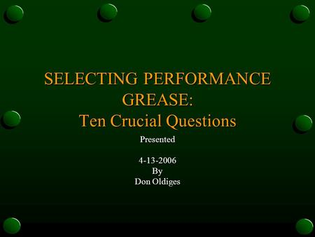SELECTING PERFORMANCE GREASE: Ten Crucial Questions Presented4-13-2006By Don Oldiges.