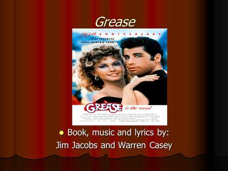 Grease Book, music and lyrics by: Book, music and lyrics by: Jim Jacobs and Warren Casey.