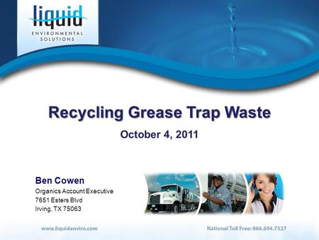 Recycling Grease Trap Waste October 4, 2011 Ben Cowen Organics Account Executive 7651 Esters Blvd Irving, TX 75063.