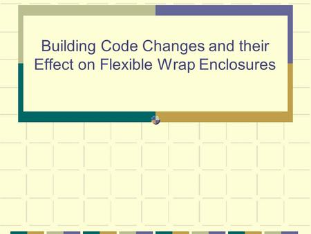 Building Code Changes and their Effect on Flexible Wrap Enclosures.