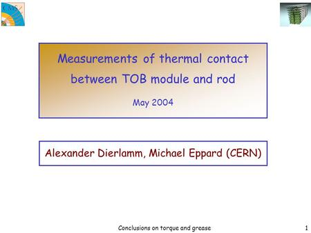 Conclusions on torque and grease1 Alexander Dierlamm, Michael Eppard (CERN) Measurements of thermal contact between TOB module and rod May 2004.