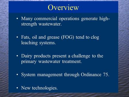 Overview Many commercial operations generate high- strength wastewater. Fats, oil and grease (FOG) tend to clog leaching systems. Dairy products present.