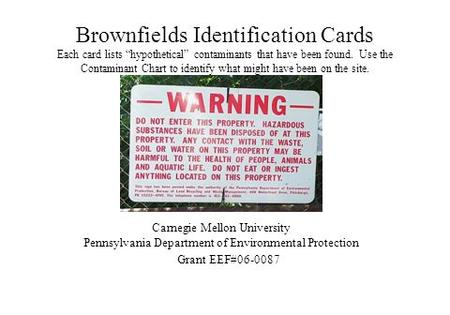 "Brownfields Identification Cards Each card lists ""hypothetical"" contaminants that have been found. Use the Contaminant Chart to identify what might have."
