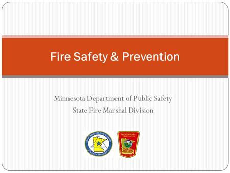 Minnesota Department of Public Safety State Fire Marshal Division Fire Safety & Prevention.