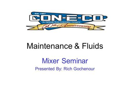 Maintenance & Fluids Mixer Seminar Presented By: Rich Gochenour.