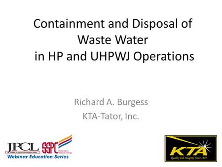 Containment and Disposal of Waste Water in HP and UHPWJ Operations Richard A. Burgess KTA-Tator, Inc.