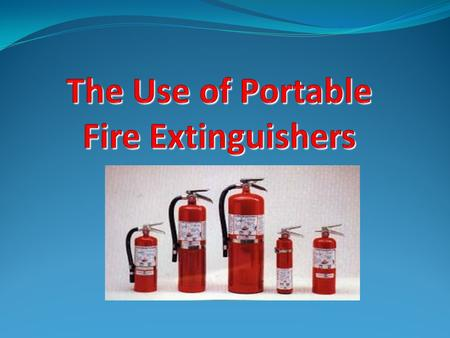 The Use of Portable Fire Extinguishers