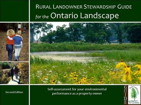 1 R URAL L ANDOWNER S TEWARDSHIP G UIDE for the Ontario Landscape Self-assessment for your environmental performance as a property owner Second Edition.
