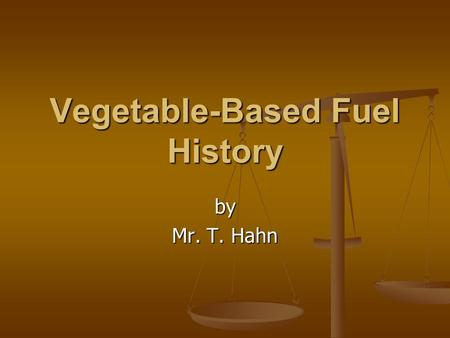 Vegetable-Based Fuel History by Mr. T. Hahn. Dr. Rudolph Diesel developed a unique engine in 1895 This engine was designed to operate This engine was.