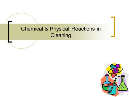 Chemical & Physical Reactions in Cleaning. Review Cleaners are concerned about pH pH describes the number of H+ ions in a solution A difference of 1 whole.