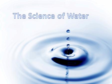 Water of various qualities exists worldwide, and the quality of that water determines its uses. Throughout this unit you will learn how the properties.