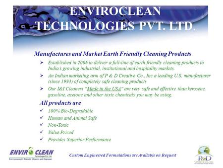 Manufactures and Market Earth Friendly Cleaning Products  Established in 2006 to deliver a full-line of earth friendly cleaning products to India's growing.