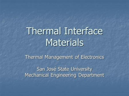 Thermal Interface Materials Thermal Management of Electronics San José State University Mechanical Engineering Department.