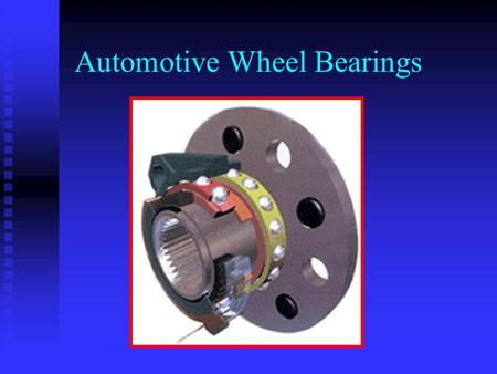 Automotive Wheel Bearings. Bearing Basics Things roll better than they slide. Rolling friction has less resistance that sliding friction. Parts last longer!