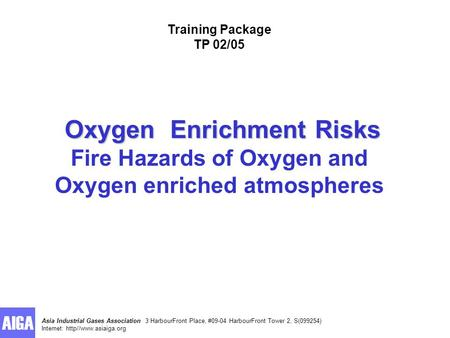 Asia Industrial Gases Association 3 HarbourFront Place, #09-04 HarbourFront Tower 2, S(099254) Internet: http//www.asiaiga.org Oxygen Enrichment Risks.