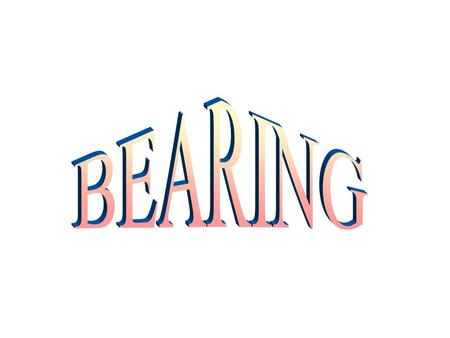 CONTENTS - Introduction - Classification - Terminology - Function of Bearing - Selection of Bearing -Types and Application - Bearing Specification - Classes.