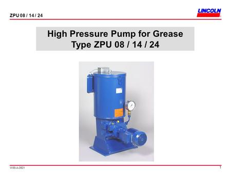 W89-A-0501 ZPU 08 / 14 / 24 1 High Pressure Pump for Grease Type ZPU 08 / 14 / 24.