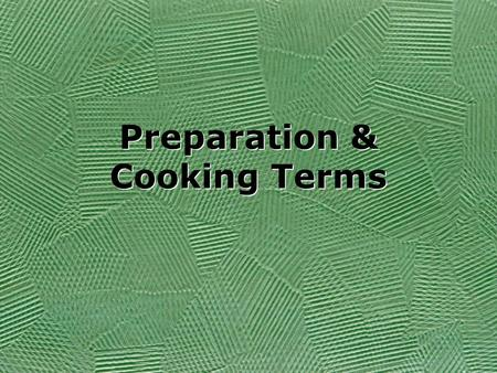 Preparation & Cooking Terms. Bake To cook in the oven by dry heat.