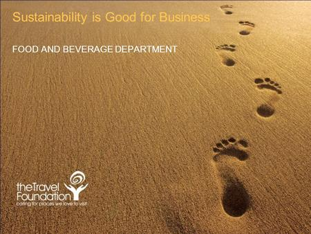 Sustainability is Good for Business FOOD AND BEVERAGE DEPARTMENT.